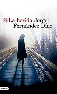 La herida par Jorge Fernandez Díaz