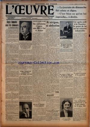 OEUVRE (L') [No 7074] du 12/02/1935 - LA JOURNEE DE DIMANCHE FUT CALME ET DIGNE - C'EST BIEN CE QU'ON LUI REPROCHE A DROITE - SOYEZ HUMAINS AVEC LES CHOMEURS - A FONTENAY-SOUS-BOIS - UN ENCAISSEUR EST ATTAQUE PAR DES BANDITS EN AUTO QUI PRENNENT LA FUITE - M. BENON A COMMUNIQUE ENFIN AU PROFESSEUR MARTIN LA PIECE LITIGIEUSE DE SON DOSSIER - AUTOUR DE L'AFFAIRE STAVISKY - UNE CONFRONTATION S'IMPOSE ENTRE MM. E. FROT ET DELMAS - MEFIEZ-VOUS DES PHOTOGRAPHIES OU BIEN DES COMMENTAIRES - NI INTRIGUE