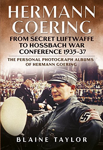 Hermann Goering: Personal Photograph Album Vol 3: From Secret Luftwaffe to Hossbach War Conference 1935-37 (The Personal Photograph Albums of Hermann Goering) -