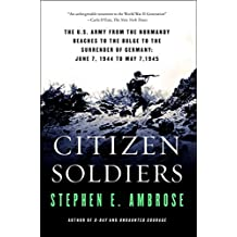 Citizen Soldiers: The U S Army from the Normandy Beaches to the Bulg (English Edition)