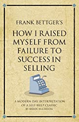 Frank Bettger's How I Raised Myself from Failure to Success (Infinite Success)