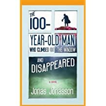The 100-Year-Old Man Who Climbed Out the Window and Disappeared by Jonas Jonasson (2012-12-06)