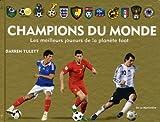 Champions du monde : Les meilleurs joueurs de la planète foot