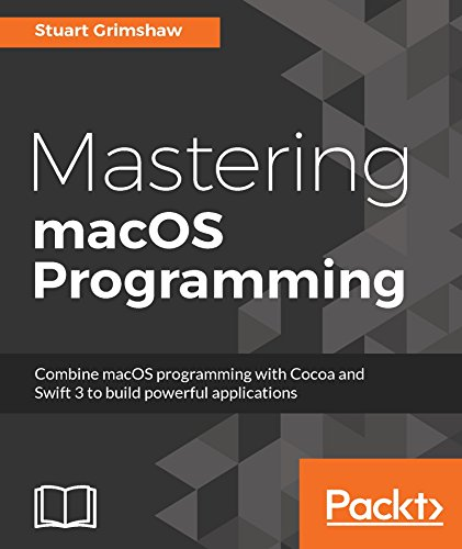 Mastering macOS Programming: Hands-on guide to macOS Sierra Application Development (English Edition)