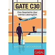 Gate C30: Eine Geschichte über wahres Lebensglück (Dein Erfolg)