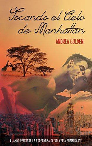 Tocando el cielo de Manhattan: (AMOR Y AVENTURAS) de [Golden, Andrea]