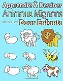 Apprendre À Dessiner Animaux Mignons Pour Enfants: Des images simples, imiter selon les instructions, pour les débutants et les enfants