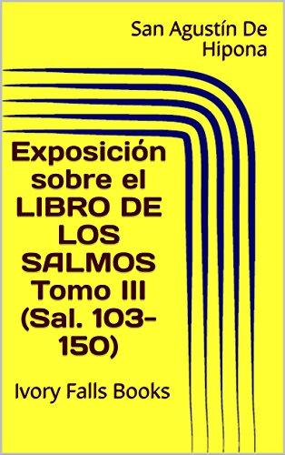 Exposición sobre el LIBRO DE LOS SALMOS Tomo III (Sal. 103-150) por San Agustín De Hipona