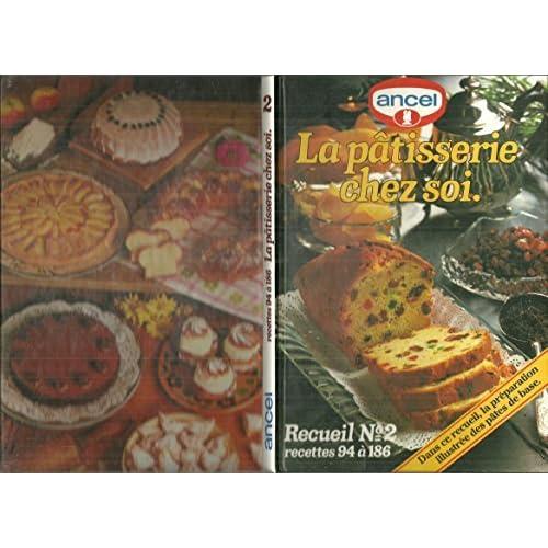 La pâtisserie chez soi ' ANCEL ' Recueil N°2 recettes 94 à 186
