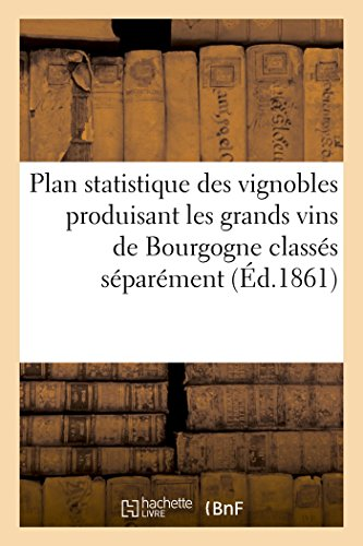 Plan statistique des vignobles produisant les grands vins de Bourgogne  classés séparément (Savoirs Et Traditions) par