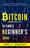 Bitcoin: Ultimate Begginer's Guide to Learn and Invest in Bitcoin
