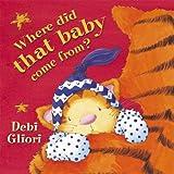 Where Did That Baby Come From? by Debi Gliori (2004-09-02)