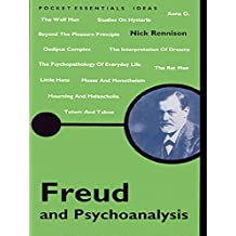 Freud And Psychoanalysis: Everything You Need To Know About Id, Ego, Super-Ego and More (Pocket Essential series)