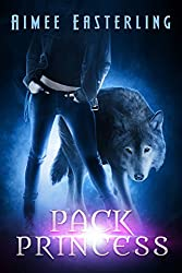 Pack Princess: A Fantastical Werewolf Adventure (Wolf Rampant Book 2) (English Edition)