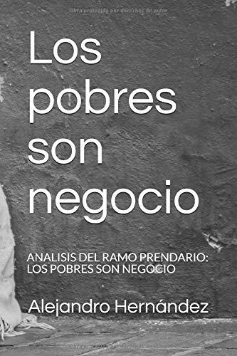 Los pobres son negocio: ANALISIS DEL RAMO PRENDARIO: LOS POBRES SON NEGOCIO
