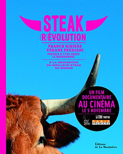 Steak (R)evolution. A la recherche du meilleur steak du monde