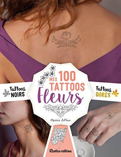 Mes Tattoos Fleurs : Avec 100 tatouages éphémères