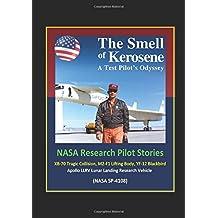 The Smell of Kerosene: A Test Pilot's Odyssey - NASA Research Pilot Stories, XB-70 Tragic Collision, M2-F1 Lifting Body, YF-12 Blackbird, Apollo LLRV Lunar Landing Research Vehicle (NASA SP-4108)