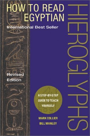 How to Read Egyptian Hieroglyphs: A Step-by-Step Guide to Teach Yourself, Revised Edition by Collier, Mark, Manley, Bill (2003) Hardcover