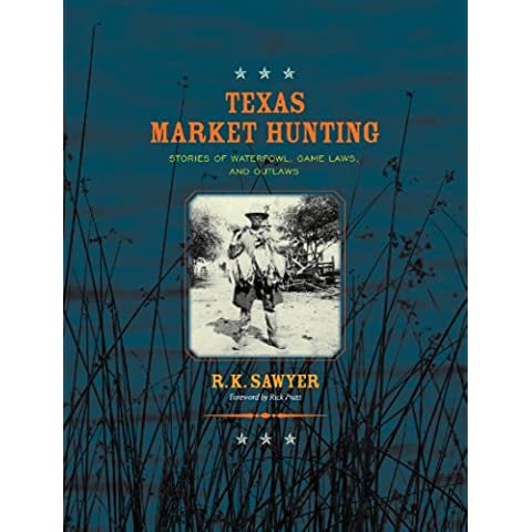 Texas Market Hunting: Stories of Waterfowl, Game Laws, and Outlaws (Gulf Coast Books, sponsored by Texas A&M University-Corpus Christi) - Waterfowl Caccia