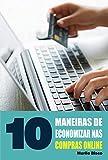 10 Maneiras de economizar nas compras online (Portuguese Edition)
