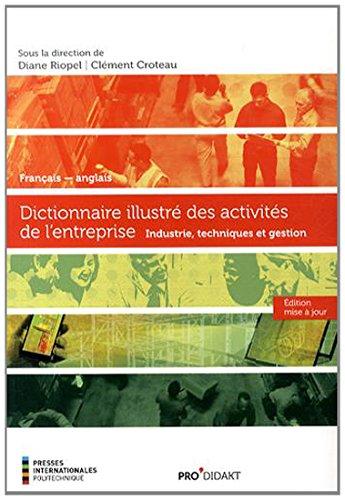 Dictionnaire illustré des activités de l'entreprise français-anglais : Industrie, techniques et gestion