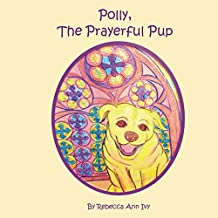 Polly, The Prayerful Pup: The House of Ivy (English Edition)