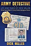 Army Detective: Life and Times of Dick Miller: Retired Special Agent US Army Criminal Investigation Division (CID) (English Edition)