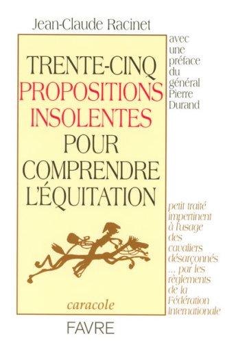 Trente-cinq propositions insolentes pour comprendre l'équitation