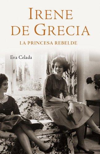 Irene de Grecia - la princesa humilde (Biografias Y Memorias)