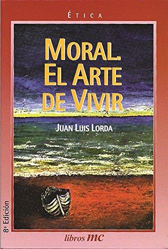 Moral. El arte de vivir (Libros MC) por Juan Luis Lorda