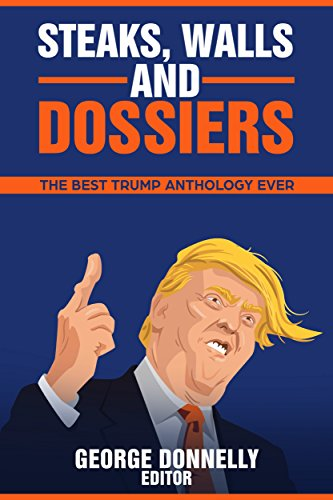 Steaks, Walls and Dossiers: The Best Trump Anthology Ever (Flash Flood Book 4)