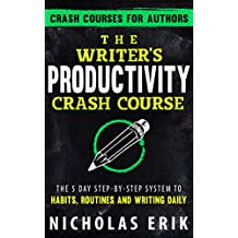 The Writer's Productivity Crash Course: The 5 Day Step-by-Step System to Habits, Routines & Writing Daily (Crash Courses for Authors Book 2) (English Edition)