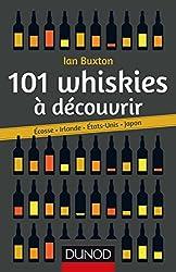 101 whiskies à découvrir : Ecosse, Irlande, Etats-Unis, Japon (Hors collection)