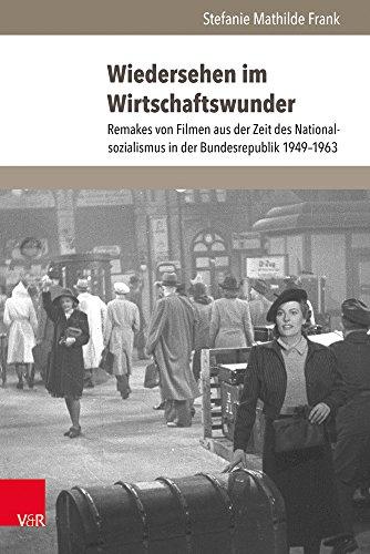 Wiedersehen im Wirtschaftswunder: Remakes von Filmen aus der Zeit des Nationalsozialismus in der Bundesrepublik 1949-1963 (Cadrage / Beiträge zur Film- und Fernsehwissenschaft)
