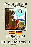 Spanisch Lernen: Hörbuch - Bilinguales Buch (Deutsch - Spanisch)  Das Leben der Kleopatra (Zweisprachig)