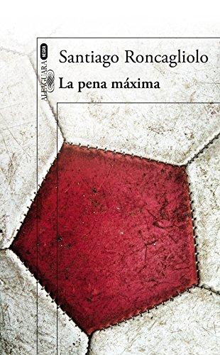 La pena máxima por Santiago Roncagliolo