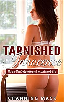 Tarnished Innocence: Mature Men Seduce Young Inexperienced Girls (English Edition) par [Mack, Channing]