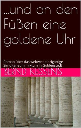 ...und an den Füßen eine goldene Uhr: Roman über das weltweit einzigartige Simultaneum mixtum in Goldenstedt