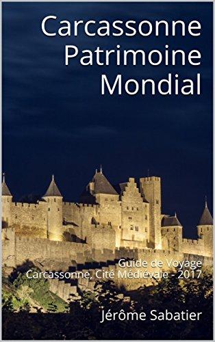 Couverture du livre Carcassonne Patrimoine Mondial: Guide de Voyage Carcassonne, Cité Médiévale - 2017