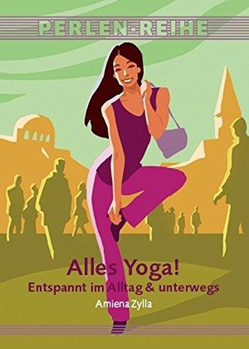 Alles Yoga!: Entspannt im Alltag & unterwegs (Perlen-Reihe)