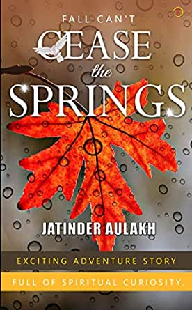 Fall Can't Cease The Springs eBook: Aulakh, Jatinder ...