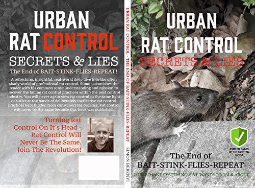 Urban Rat Control Secrets & Lies: The End Of Bait-Stink-Flies-Repeat (English Edition)
