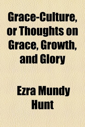 Grace-Culture, or Thoughts on Grace, Growth, and Glory