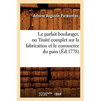 Le parfait boulanger, ou Traité complet sur la fabrication et le commerce du pain (Éd.1778)