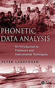 Phonetic Data Analysis: An Introduction to Fieldwork and Instrumental Techniques par [Ladefoged, Peter]