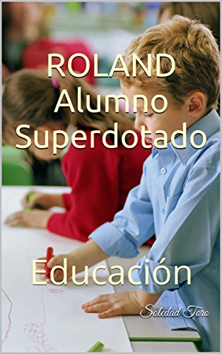 Roland Alumno Superdotado: Educación por Soledad Toro