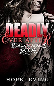 Deadly Ever After (The Black Angel Book Series 2) (English Edition) par [Irving, Hope]