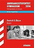 Jahrgangsstufentest Gymnasium Bayern / Deutsch 8. Klasse 2014: Mit den Original-Tests, Prüfungsaufgaben mit Lösungen