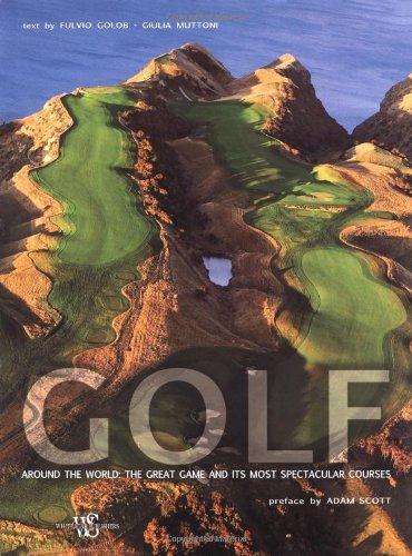 Golf around the world: The Great Game and Its Most Spectacular Courses (Viaggi nel mondo e nella natura) por Adam Scott